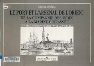 Le Port et l'Arsenal de Lorient - De la Compagnie des Indes à la Marine Cuirassée - Une reconversion réussie (XVIIIe - XIXe Siècles) - Gérard Le Bouëdic