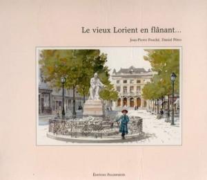 Le vieux Lorient en flânant - Jean Pierre Fouché - Daniel Petro