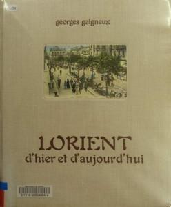 Lorient d'hier et d'aujourd'hui - Georges Gaigneux