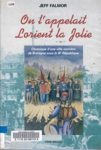 On l'appelait Lorient la jolie - Chronique d'une ville ouvrière de Bretagne sous la IIIe République - Jeff Falmor