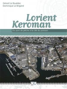 Lorient Keroman - Du port de pêche à la cité du poisson - Gérard Le Bouëdec et Dominique Le Brigand
