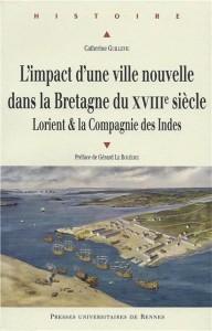 Impact d'une ville nouvelle dans la Bretagne du XVIIIe siècle - Lorient & la Compagnie des Indes - Catherine Guillevic – Préface de Gérard Le Bouëdec