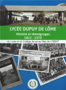 Lycee Dupuy de Lôme - Histoire et témoignages - 1822 / 1970 - du lycée et du collège de jeunes filles de Lorient - Association des anciens du lycée et du collège