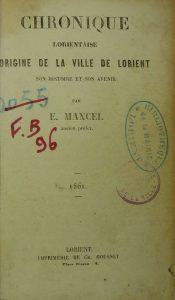 Chronique Lorientaise - Origine de la ville de Lorient - Son Histoire et son Avenir - E. Mancel