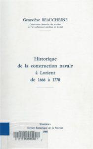 Historique de la construction navale à Lorient de 1666 à 1770 - Geneviève Beauchesne