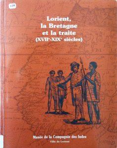 Lorient - La Bretagne et la traite (XVII - XIX Siècles) - Musée de la Compagnie des Indes - Ville de Lorient