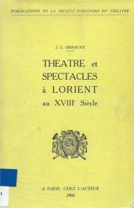 Théâtre et Spectacles à Lorient au XVIII Siècle - J.L. Debauve