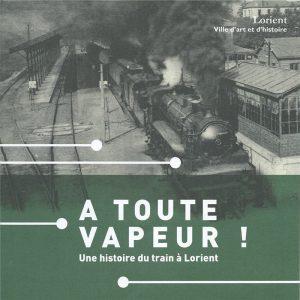 A toute vapeur - Une histoire du train à Lorient
