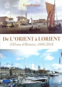De L'Orient à Lorient - 350 ans d'Histoire - 1666-2016 - Yann Lukas