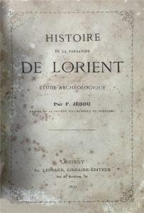 Histoire de la fondation de Lorient - Etude Archeologique - François Jégou - 1870