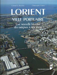 Lorient Ville Portuaire - Une nouvelle histoire des origines à nos jours - Gérard Le Bouëdec - Christophe Cérino