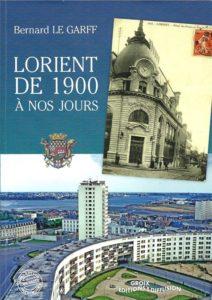 Lorient de 1900 à nos jours - Bernard Le Garff