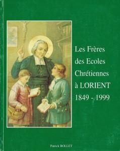 Les frères des écoles Chrétiennes à Lorient 1849 - 1999 - Patrick Bollet