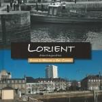 Lorient d'hier à aujourd'hui - Soazig Le Hénanff et Eric Courtet