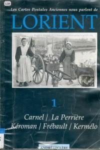 Les cartes postales anciennes nous parlent de Lorient - Volume 1 - Carnel / La Perrière / Kéroman / Frébault / Kermélo – André LECLERE