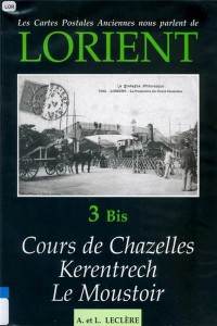 Les cartes postales anciennes nous parlent de Lorient - Volume 3bis – Cours de Chazelles / Kerentrech / Le Moustoir – A. et L. LECLERE