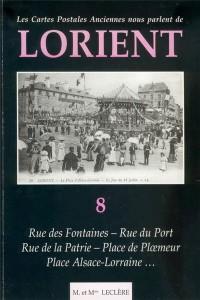 Les cartes postales anciennes nous parlent de Lorient - Volume 8 - Rue des Fontaines / Rue du Port / Rue de la Patrie – Place de Ploemeur / Place Alsace-Lorraine... - M. et Mme LECLERE