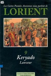 Les cartes postales anciennes nous parlent de Lorient - Volume 9 – Keryado / Lanveur – Lucette et André LECLERE – Gisèle BARDOUL